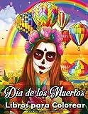 Día de los Muertos - Libros para Colorear Calaveras de Azúcar: Adultos Coloring Book Con Hermosas Mujeres Calaveras de Azúcar Mandalas Tattoo, Relajación y Antiestrés !