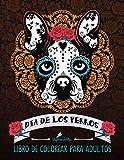 Dia De Los Perros: Libro De Colorear Para Adultos: Un libro único para los amantes de los perros (Día de los Muertos calaveras de azúcar)